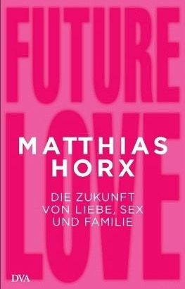 Matthias Horx beschreibt die Triade der Liebe